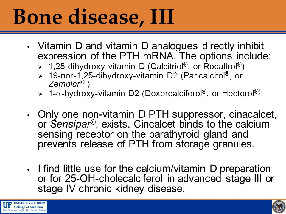 Bone disease, III Vitamin D and vitamin D analogues directly inhibit expression of the PTH mRNA. The options include: