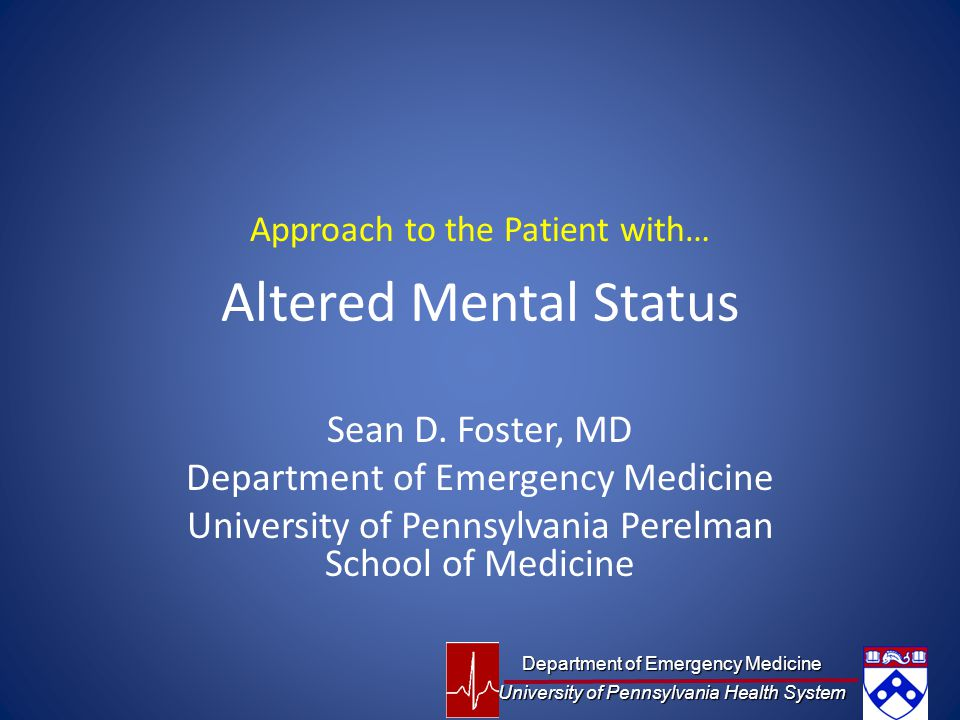 Altered Mental Status Sean D. Foster, MD