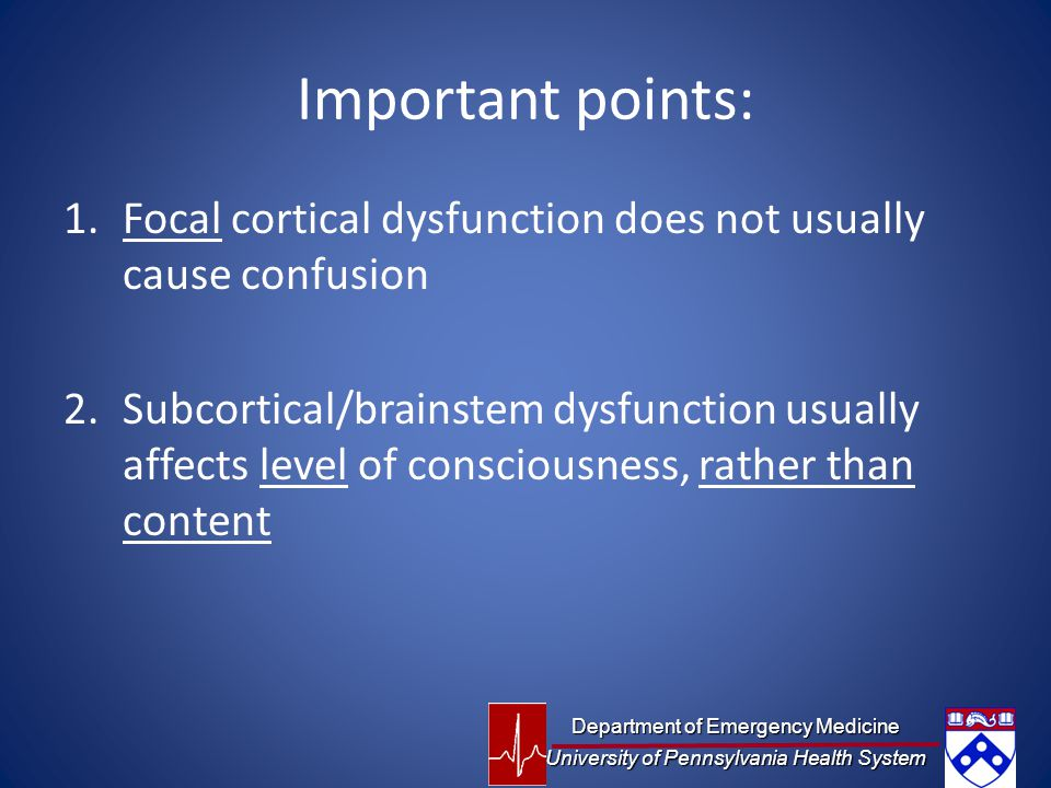 Important points: Focal cortical dysfunction does not usually cause confusion.