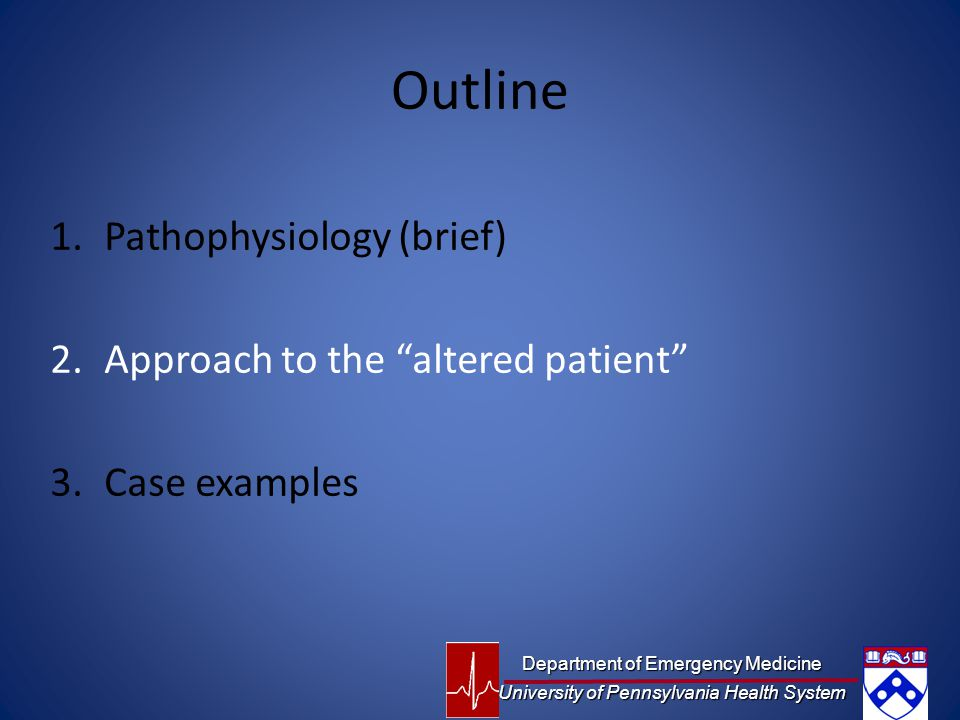 Outline Pathophysiology (brief) Approach to the altered patient