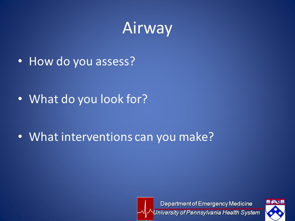 Airway How do you assess What do you look for
