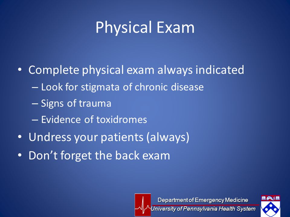 Physical Exam Complete physical exam always indicated