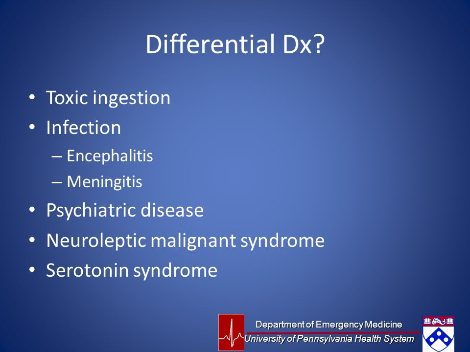 Differential Dx Toxic ingestion Infection Psychiatric disease