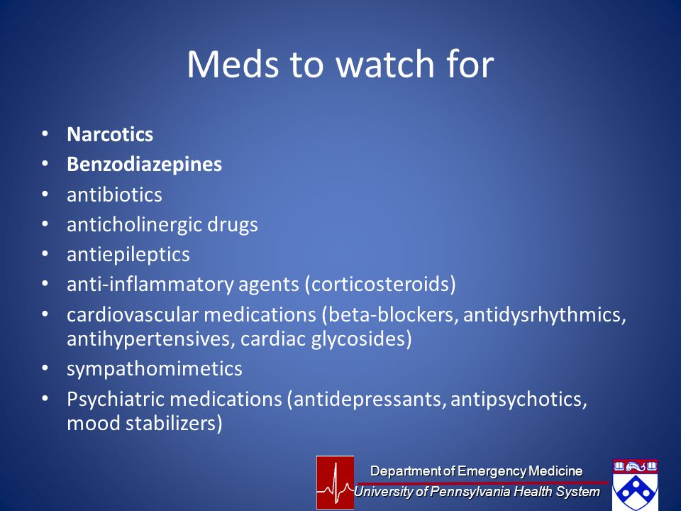 Meds to watch for Narcotics Benzodiazepines antibiotics