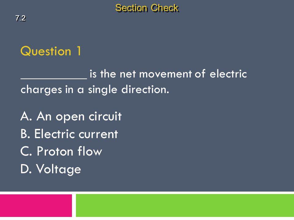 Question 1 A. An open circuit B. Electric current C. Proton flow