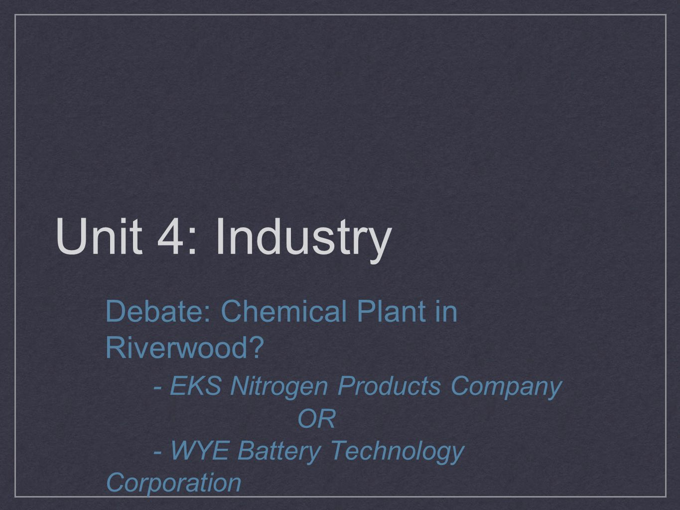 Unit 4: Industry Debate: Chemical Plant in Riverwood