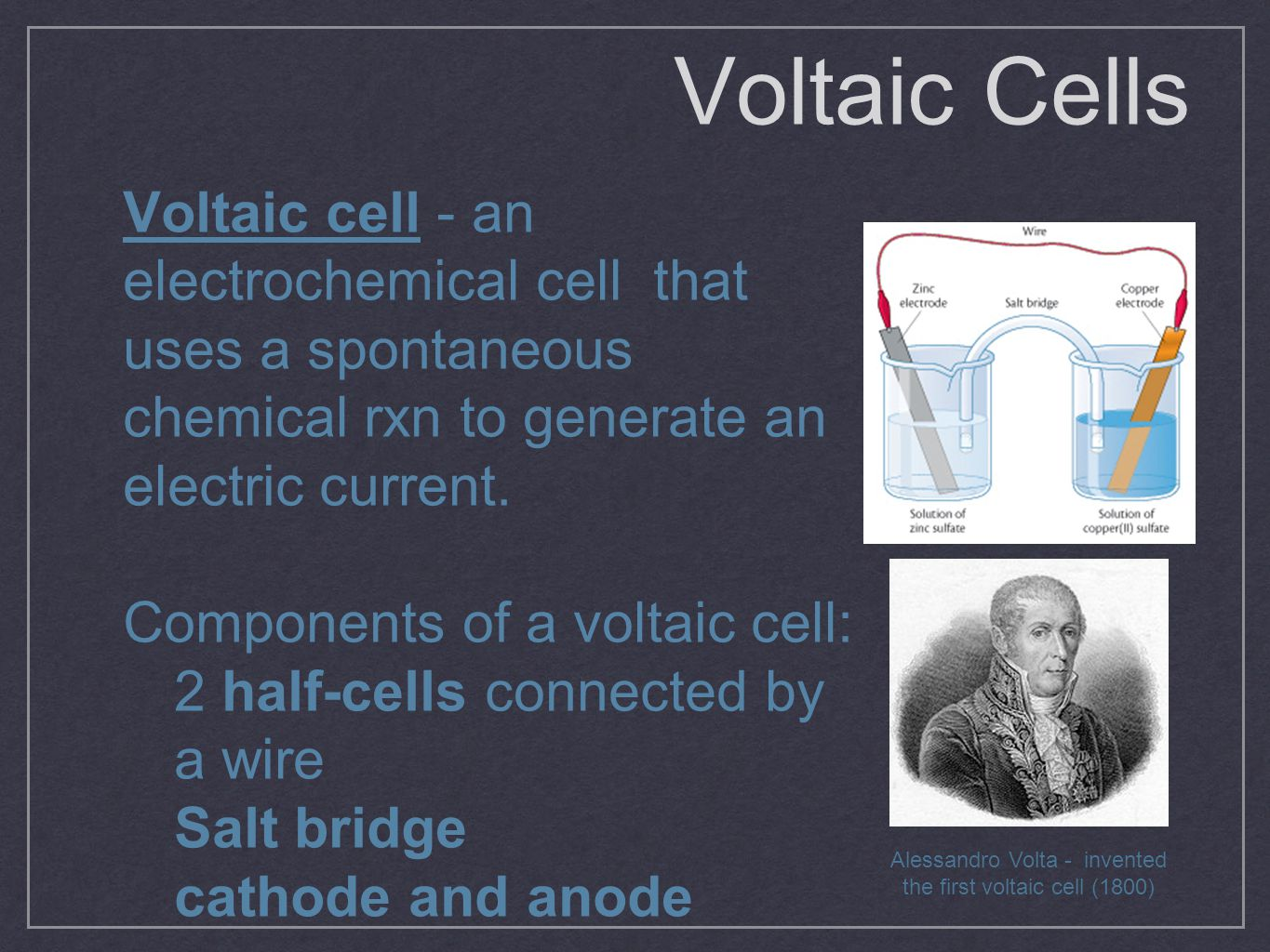 Voltaic Cells Voltaic cell - an electrochemical cell that uses a spontaneous chemical rxn to generate an electric current.