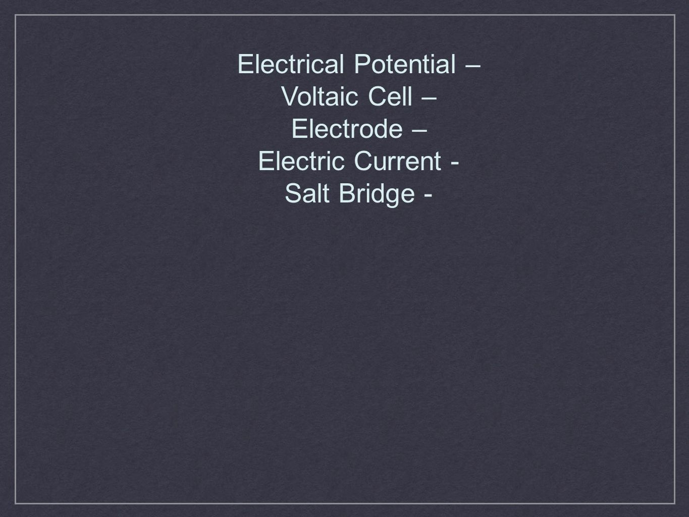 Electrical Potential –