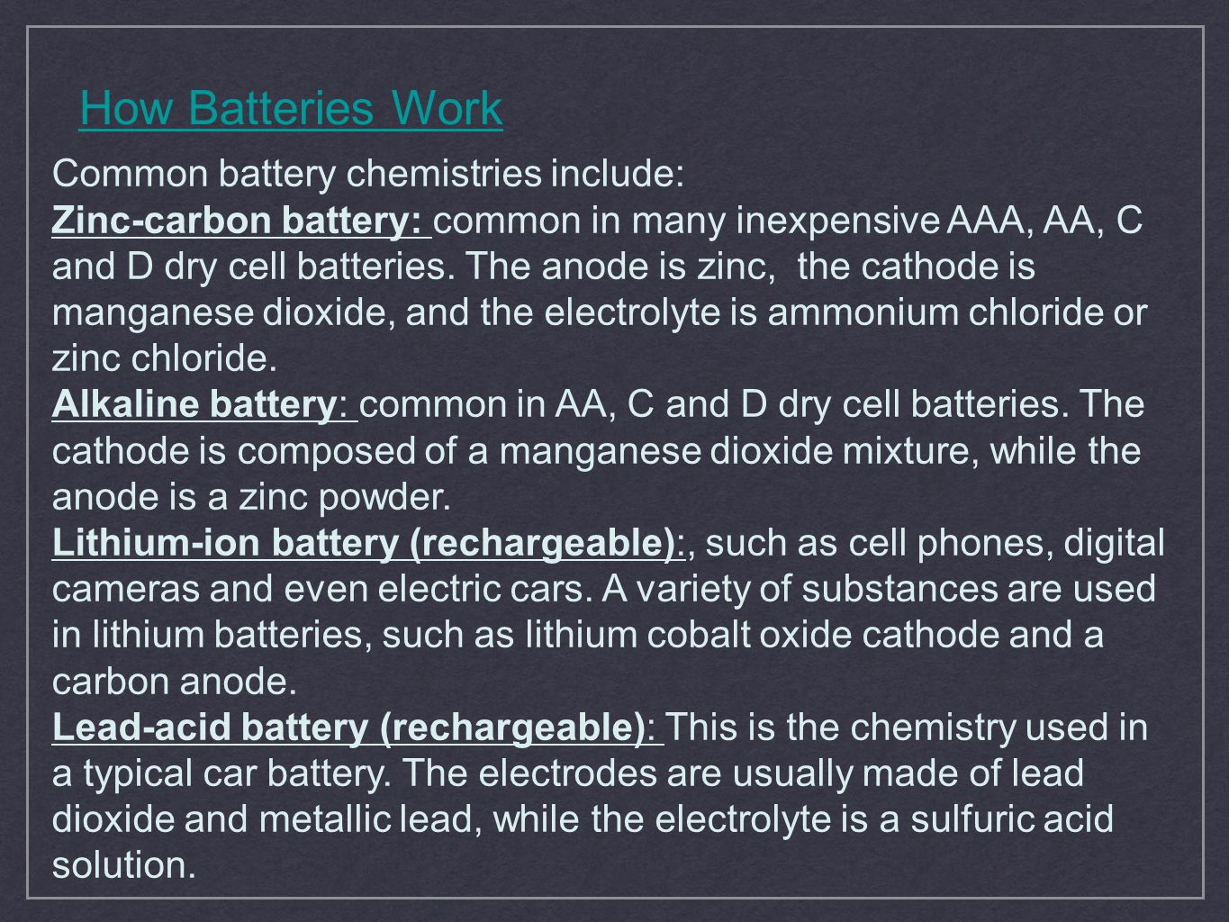 How Batteries Work Common battery chemistries include: