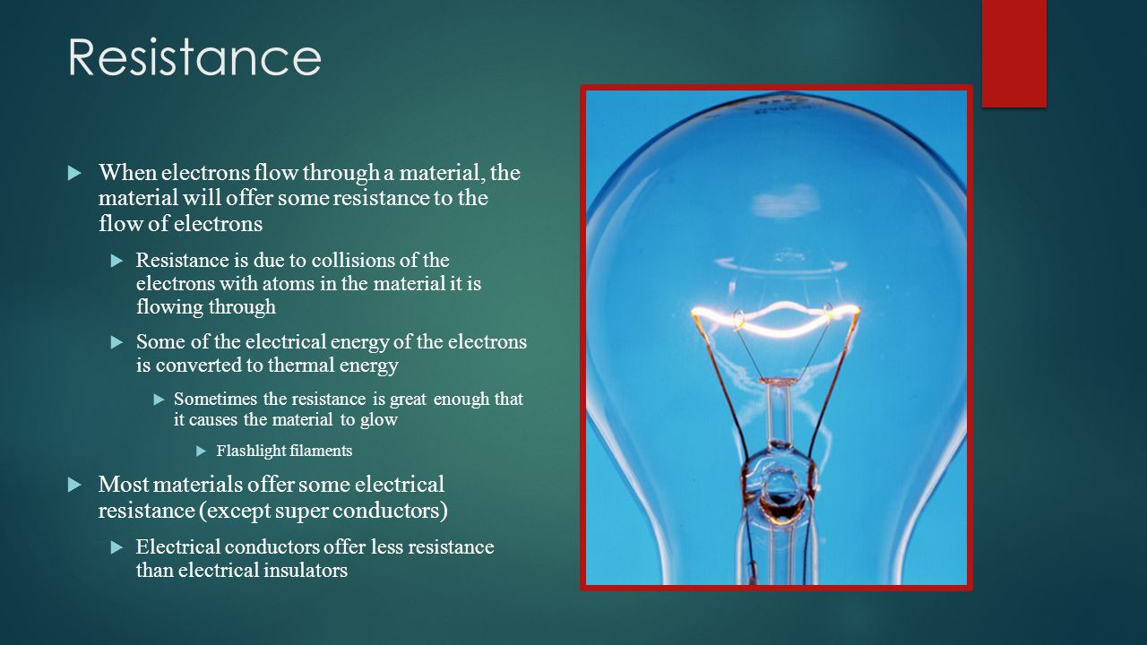 Resistance When electrons flow through a material, the material will offer some resistance to the flow of electrons.