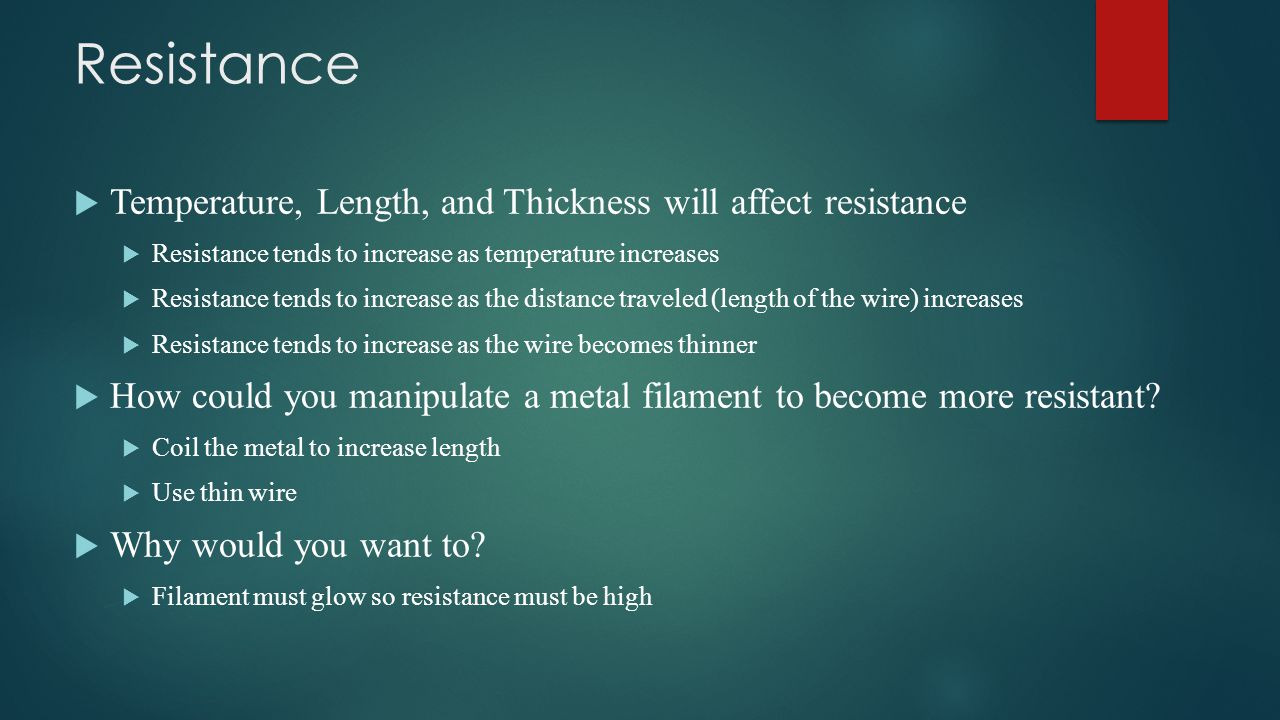 Resistance Temperature, Length, and Thickness will affect resistance
