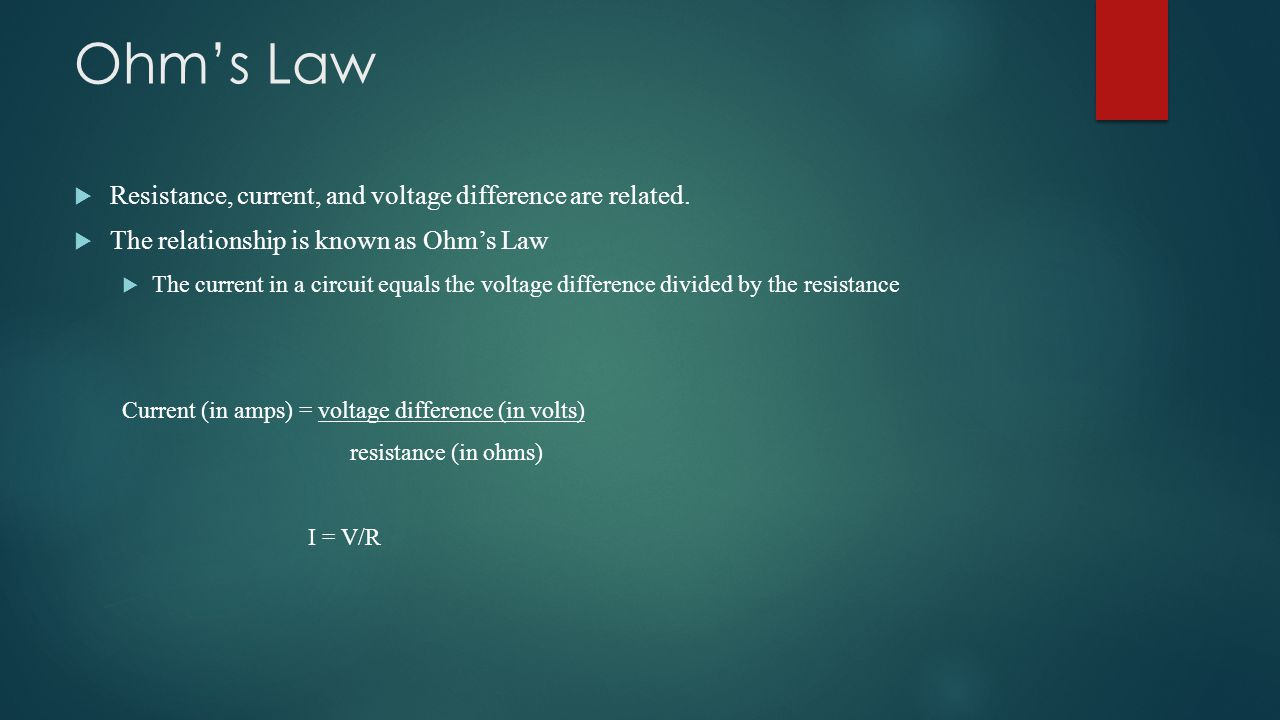 Ohm's Law Resistance, current, and voltage difference are related.