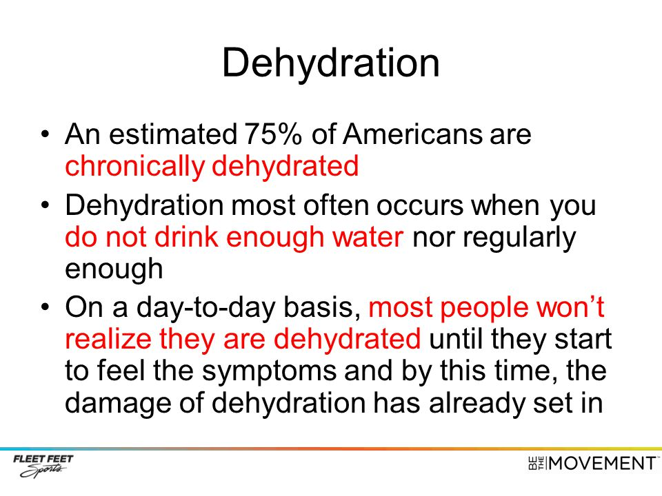 Dehydration An estimated 75% of Americans are chronically dehydrated
