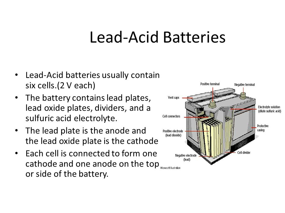 Lead-Acid Batteries Lead-Acid batteries usually contain six cells.(2 V each)