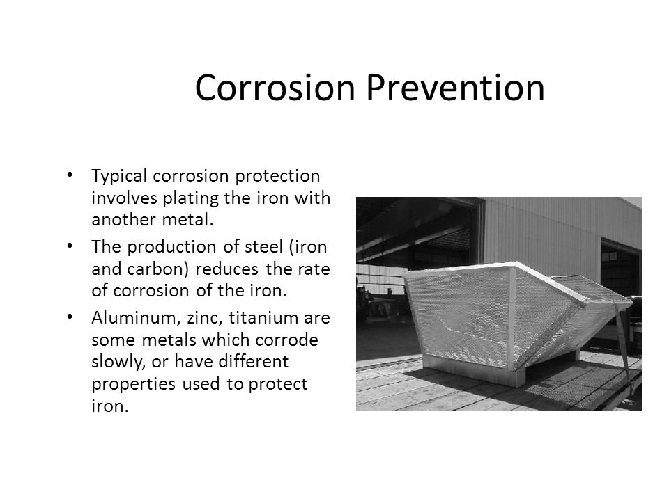 Corrosion Prevention Typical corrosion protection involves plating the iron with another metal.