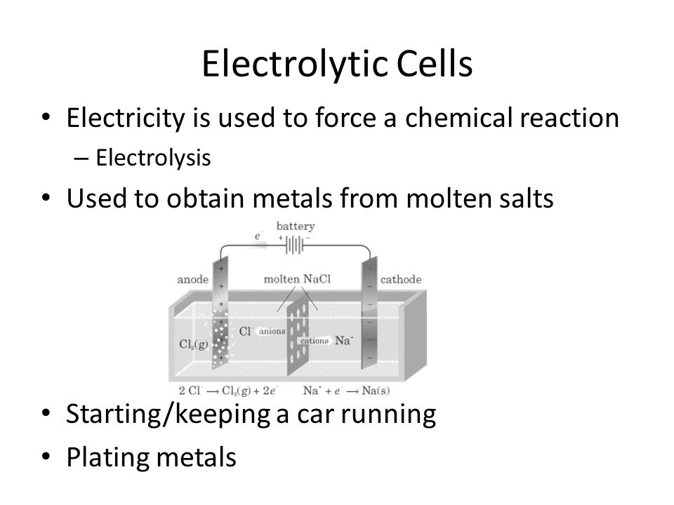 Electrolytic Cells Electricity is used to force a chemical reaction