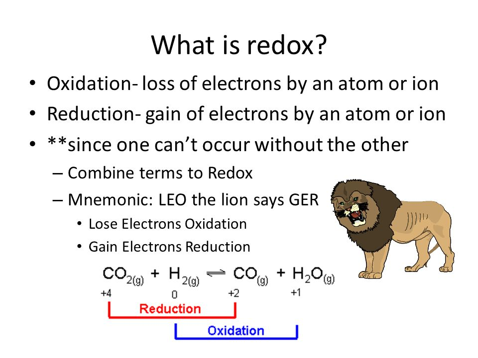 What is redox Oxidation- loss of electrons by an atom or ion