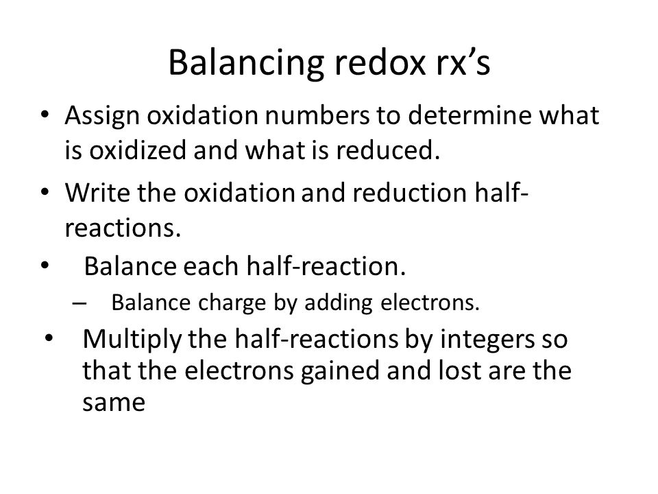 Balancing redox rx's Assign oxidation numbers to determine what is oxidized and what is reduced. Write the oxidation and reduction half-reactions.