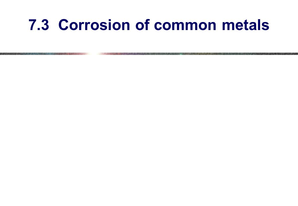 7.3 Corrosion of common metals