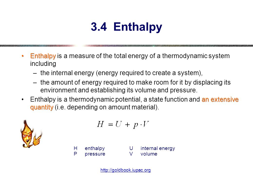3.4 Enthalpy Enthalpy is a measure of the total energy of a thermodynamic system including.