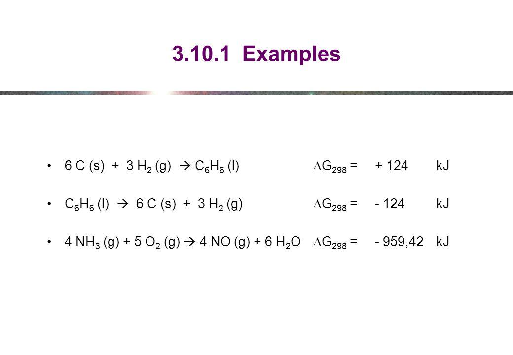 3.10.1 Examples 6 C (s) + 3 H2 (g)  C6H6 (l) DG298 = + 124 kJ