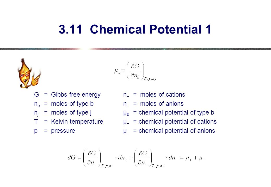 3.11 Chemical Potential 1 G = Gibbs free energy n+ = moles of cations
