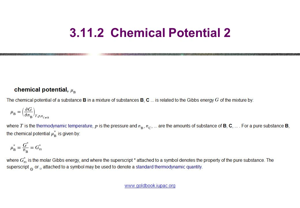 3.11.2 Chemical Potential 2 www.goldbook.iupac.org Gibbs energy: