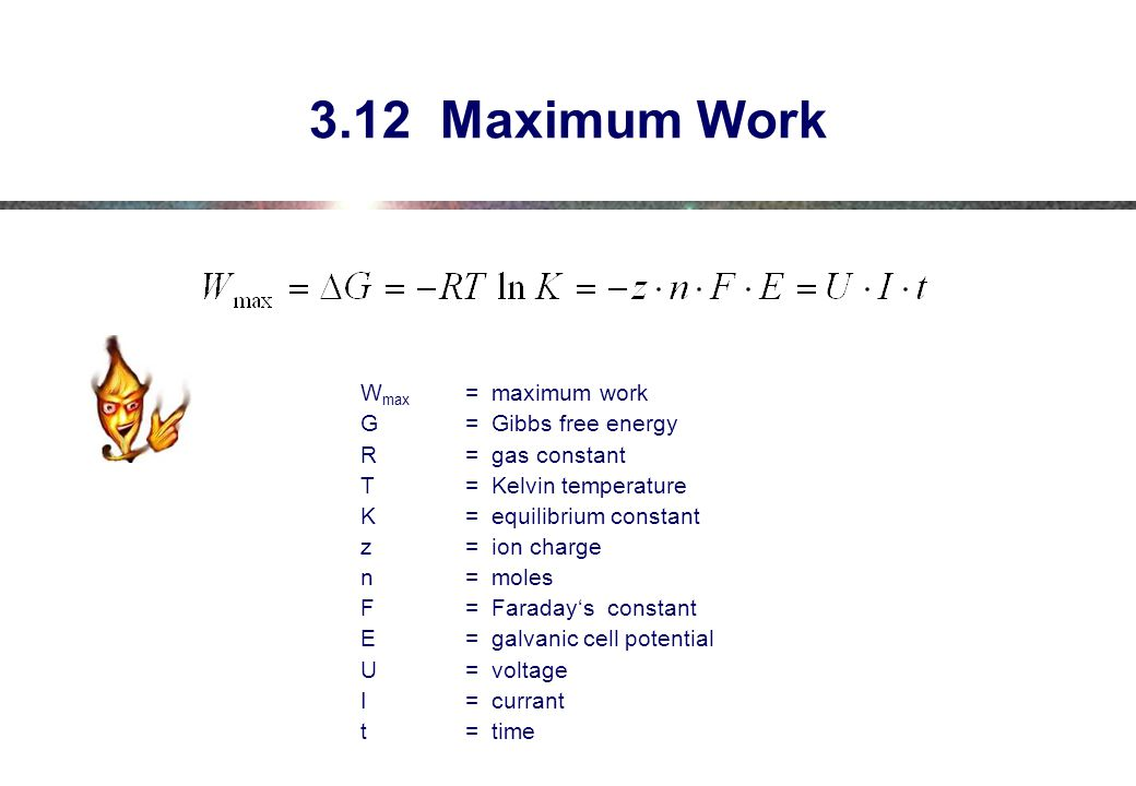 3.12 Maximum Work Wmax = maximum work G = Gibbs free energy