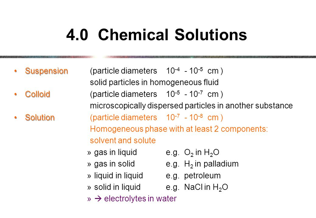 4.0 Chemical Solutions Suspension (particle diameters 10-4 - 10-5 cm )