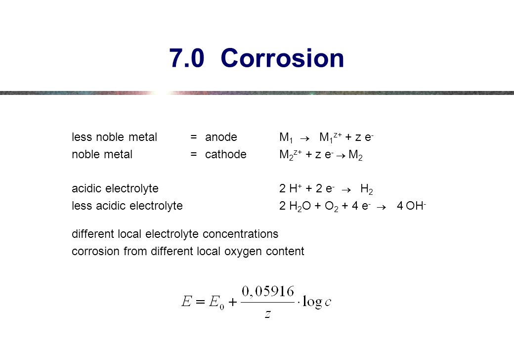 7.0 Corrosion less noble metal = anode M1 ® M1z+ + z e-