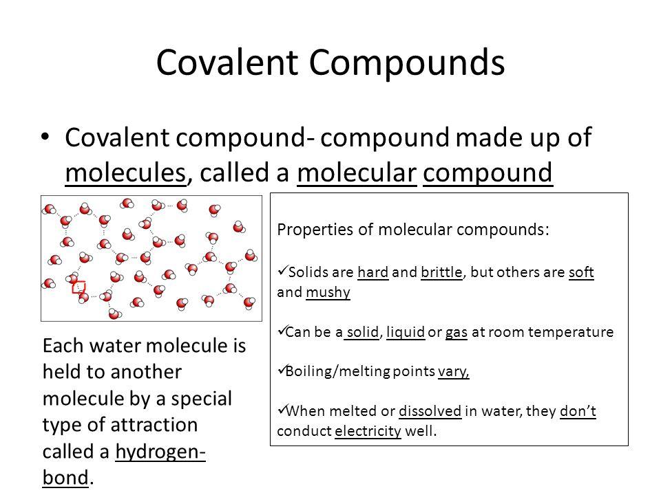 Covalent Compounds Covalent compound- compound made up of molecules, called a molecular compound. Properties of molecular compounds: