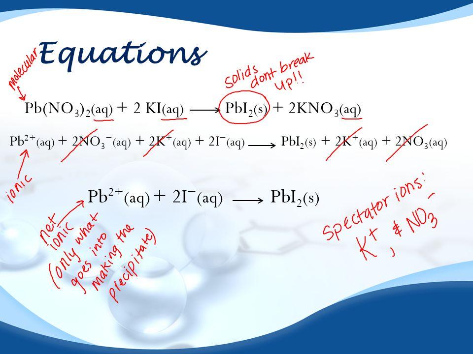 Equations Pb2+(aq) + 2I−(aq) PbI2(s)