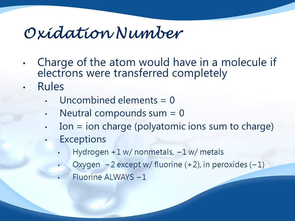 Oxidation Number Charge of the atom would have in a molecule if electrons were transferred completely.