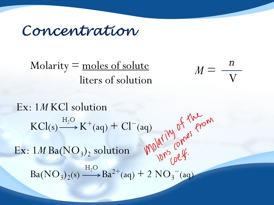 Concentration n M = V Molarity = moles of solute liters of solution