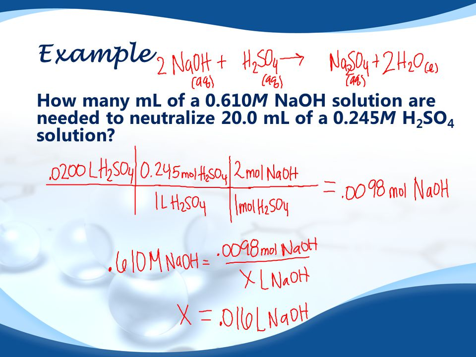 Example How many mL of a 0.610M NaOH solution are needed to neutralize 20.0 mL of a 0.245M H2SO4 solution