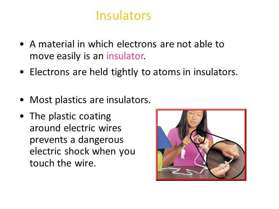 Insulators A material in which electrons are not able to move easily is an insulator. Electrons are held tightly to atoms in insulators.