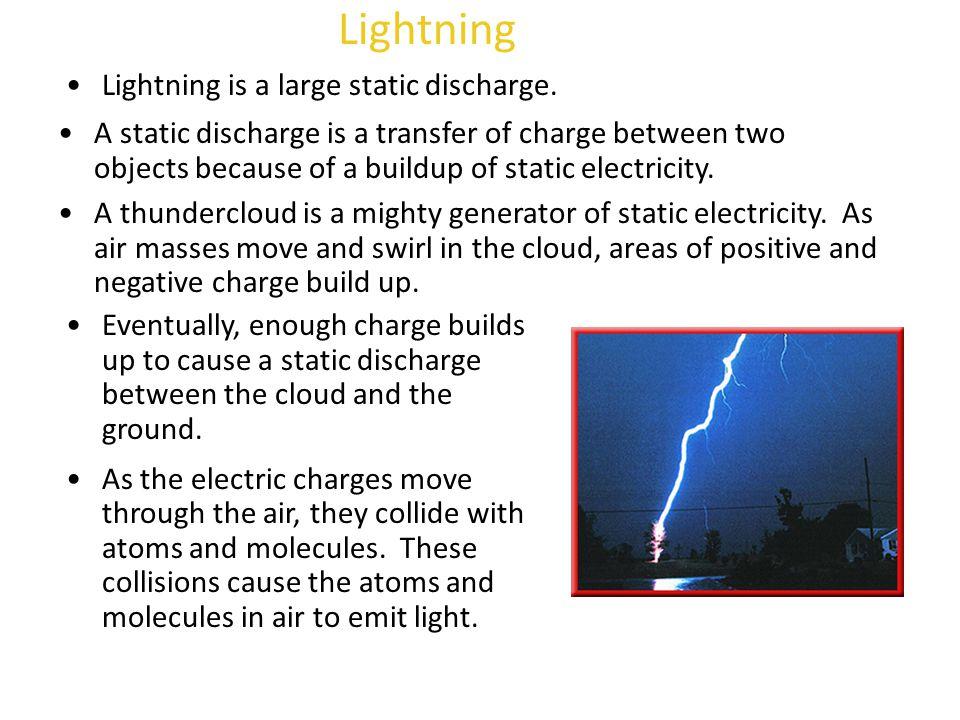 Lightning Lightning is a large static discharge.