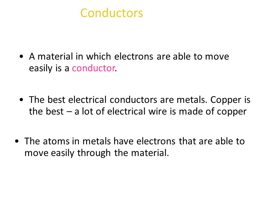 Conductors A material in which electrons are able to move easily is a conductor.