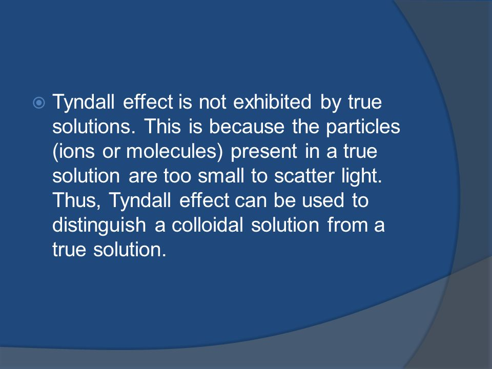 Tyndall effect is not exhibited by true solutions