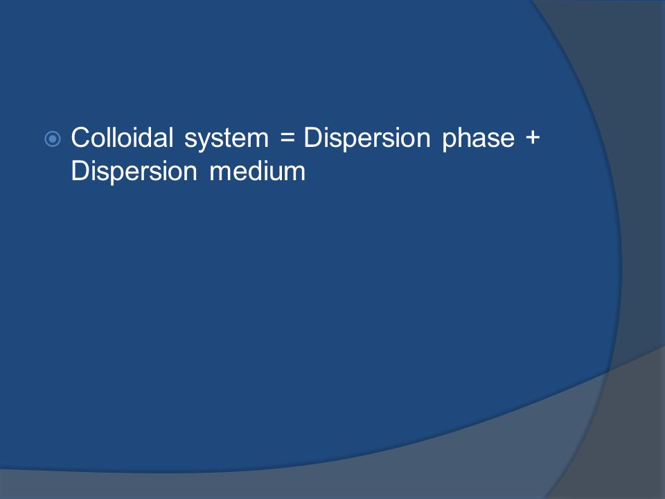 Colloidal system = Dispersion phase + Dispersion medium