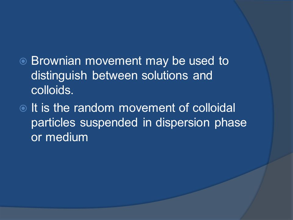 Brownian movement may be used to distinguish between solutions and colloids.