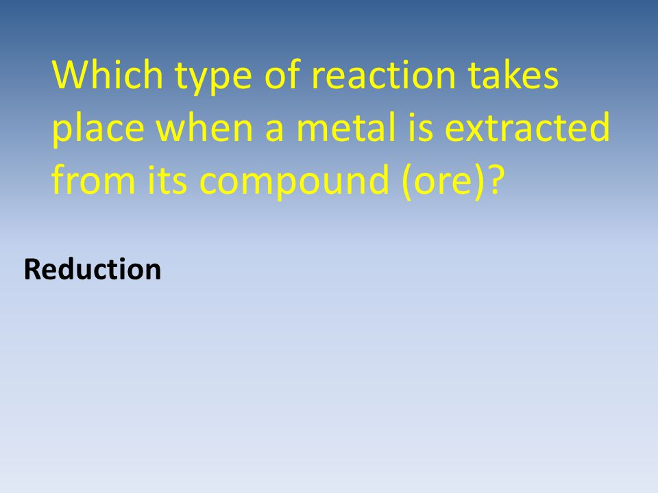 Which type of reaction takes place when a metal is extracted from its compound (ore)