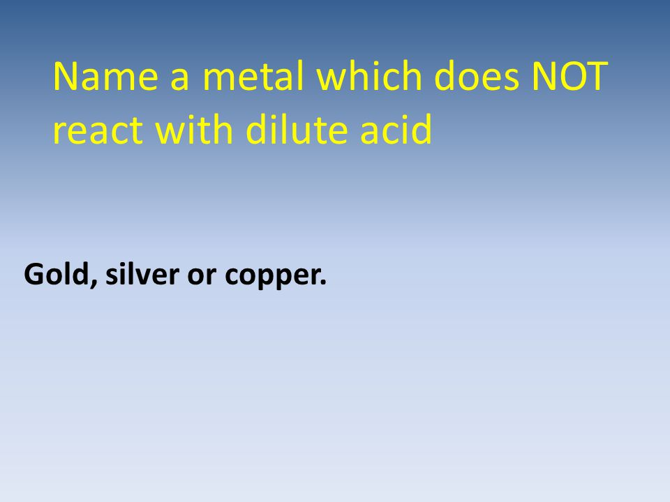 Name a metal which does NOT react with dilute acid