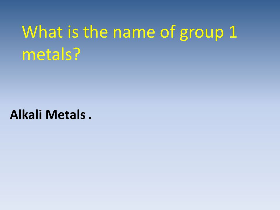 What is the name of group 1 metals