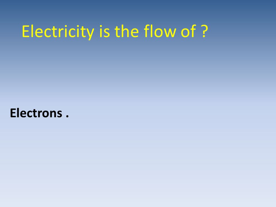 Electricity is the flow of