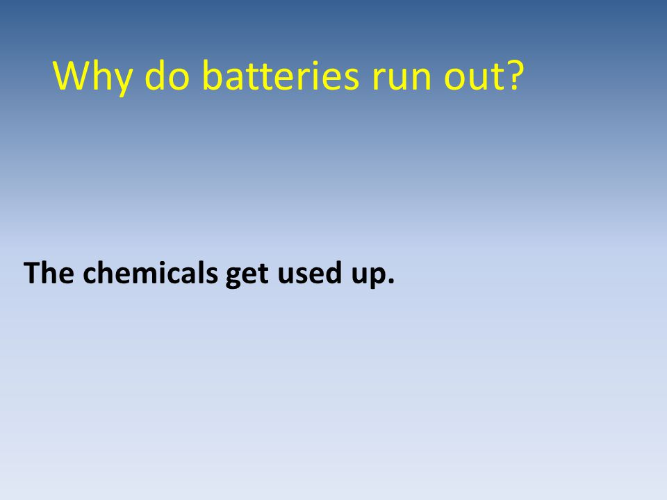 Why do batteries run out