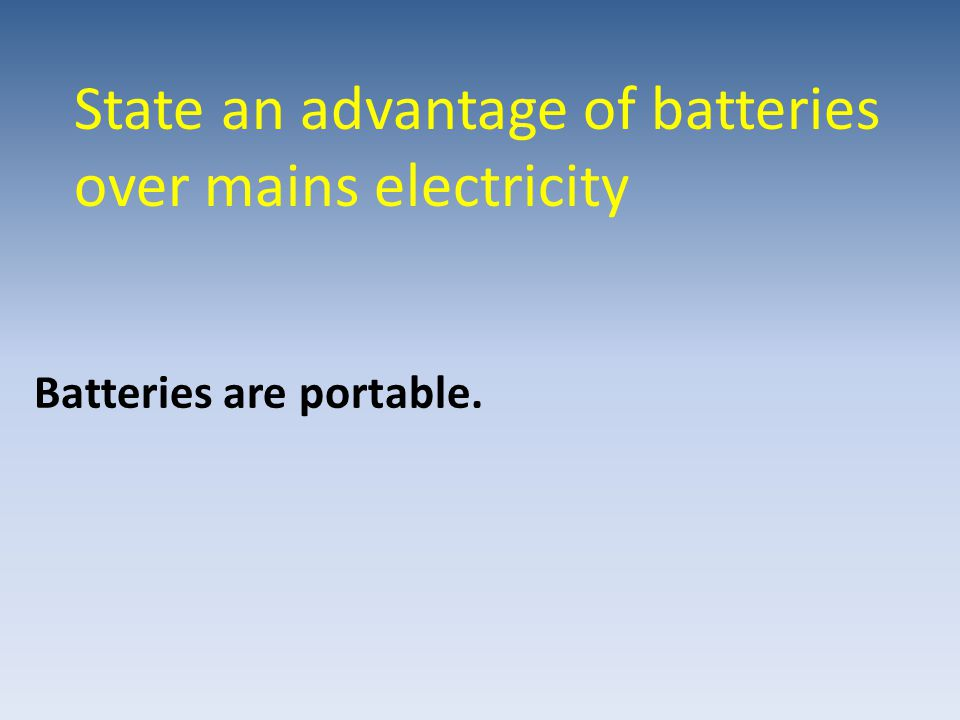 State an advantage of batteries over mains electricity