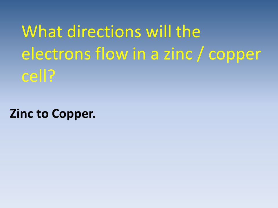 What directions will the electrons flow in a zinc / copper cell