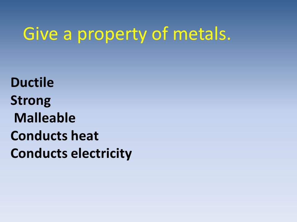 Give a property of metals.