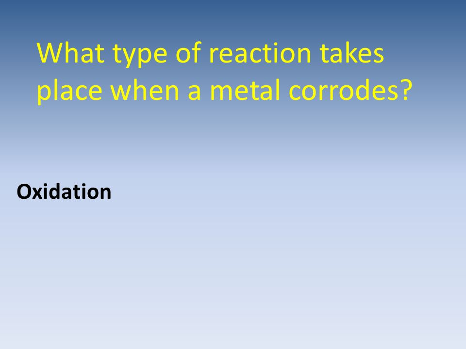 What type of reaction takes place when a metal corrodes